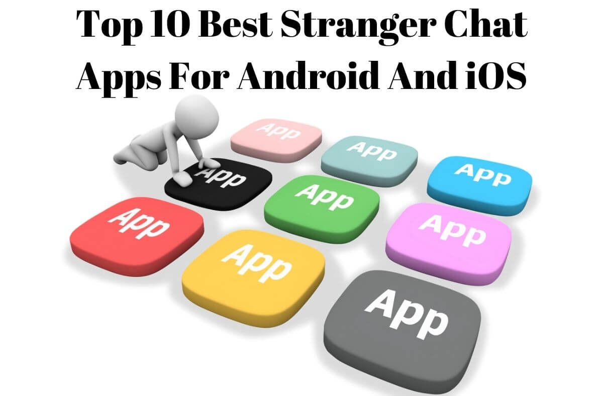 Top 10 Best Stranger Chat Apps For Android And iOS