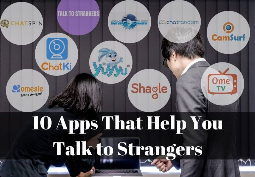 Apps That Help You Talk to Strangers