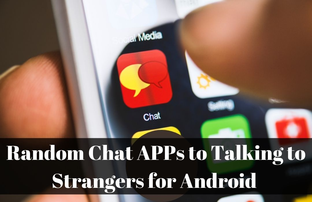 Random Chat APPs to Talking to Strangers for Android