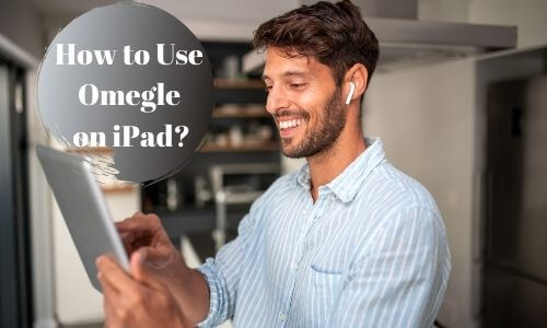 How to Use Omegle on iPad?