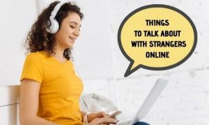 Things To Talk About With Strangers Online